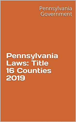 Pennsylvania Laws: Title 16 Counties 2019 (English Edition)