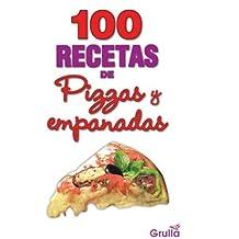 100 recetas de pizzas y empanadas/ 100 Recipes of Pizza and Empanadas