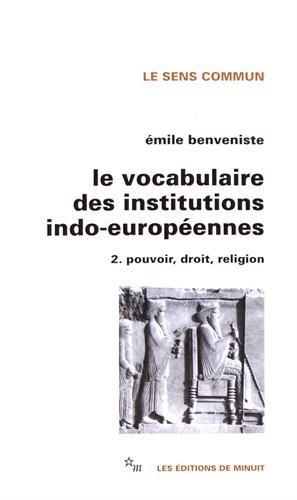 Le vocabulaire des institutions indo-européennes, tome 2 : Pouvoir, droit, religion par Emile Benveniste