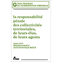 La responsabilité pénale des collectivités territoriales, de leurs élus, de leurs agents, 1re édition (ancienne édition)