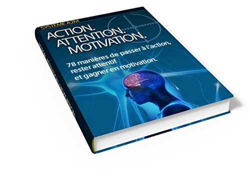 Descargar Libro -Action, Attention, Motivation-: 78 manières de passer à l'action, rester attentif et gagner en motivation de Patrick Combes