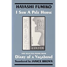 I Saw a Pale Horse (Aouma Wo Mitari): and, Selected Poems from Diary of a Vagabond (Haoraoki) (Cornell East Asia Series Vol 86)