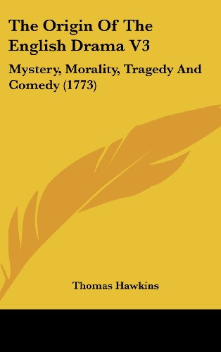 The Origin Of The English Drama V3: Mystery, Morality, Tragedy And Comedy (1773)