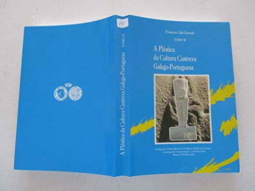 A plástica da cultura castrexa galego-portuguesa II: 2 (Catalogación arqueológica y artística de Galicia) por Francisco Calo Lourido