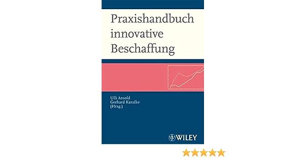 Praxishandbuch Innovative Beschaffung Wegweiser Fur Den Strategischen Arnold Ulli Kasulke Gerhard Amazon De Bucher