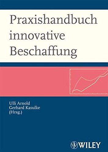 Praxishandbuch innovative Beschaffung: Wegweiser für den strategischen und operativen Einkauf: Wegweiser Fur Den Strategischen Und Operativen Einkauf