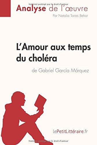 L'Amour aux temps du cholra de Gabriel Garcia Marquez (Analyse de l'oeuvre): Comprendre La Littrature Avec Lepetitlittraire.Fr