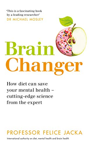 Brain Changer: How diet can save your mental health - cutting-edge science from an expert (English Edition)