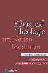 Ethos und Theologie im Neuen Testament: Festschrift für Michael Wolter