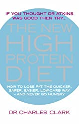 The New High Protein Diet: How to Lose Fat the Quicker, Safer, Easier Way - And Never Go Hungry