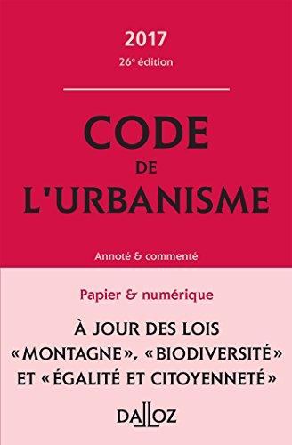 Code de l'urbanisme 2017, annoté et commenté - 26e éd.
