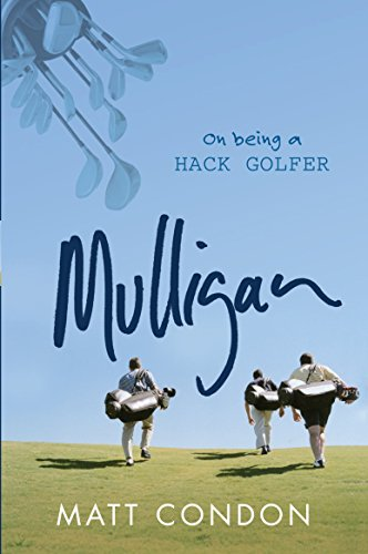MULLIGAN: On Being A Hack Golfer por Matt Condon