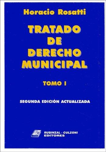 Tratado de Derecho Municipal - 2b: Edicion Actualizada Tomo I por Horacio D. Rosatti