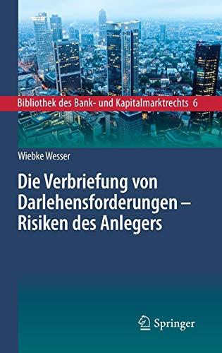 Die Verbriefung von Darlehensforderungen - Risiken des Anlegers (Bibliothek des Bank- und Kapitalmarktrechts (6), Band 6)