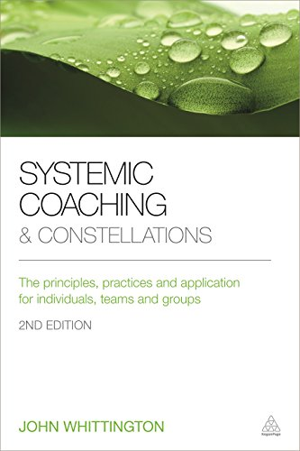 Systemic Coaching and Constellations: The Principles, Practices and Application for Individuals, Teams and Groups por John Whittington