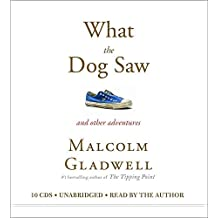 [What the Dog Saw: And Other Adventures] (By: Malcolm Gladwell) [published: October, 2009]