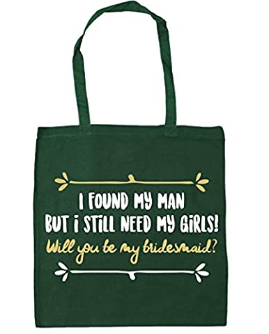 hippowarehouse I Found My Man mais je besoin My filles. Will You Be My Bridesmaid ? Sac à shopping/Sac de plage 42 cm x38 cm, 10 litres - vert - Taille unique