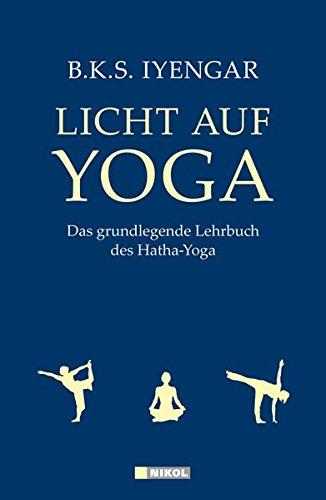 Preisvergleich Produktbild Licht auf Yoga: Das grundlegende Lehrbuch des Hatha-Yoga