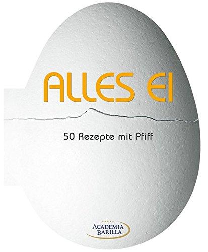 Image of Alles Ei: das kreative Kochbuch mit 50 pfiffigen Rezepten für Vorspeisen und Hauptspeisen rund ums Ei - vom Souffle übers Omelett bis zu Creme Brulee: 50 Rezepte mit Pfiff