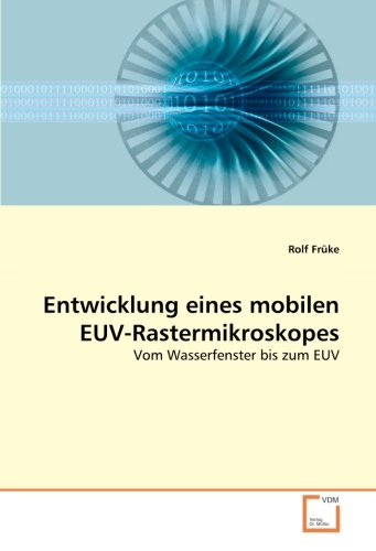Entwicklung eines mobilen EUV-Rastermikroskopes: Vom Wasserfenster bis zum EUV