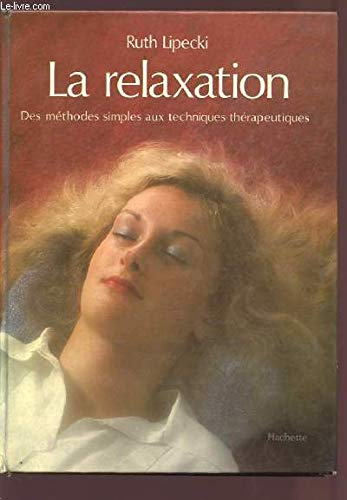 La Relaxation : Des méthodes simples aux techniques thérapeutiques