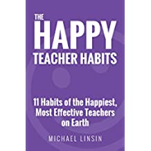 The Happy Teacher Habits: 11 Habits of the Happiest, Most Effective Teachers on Earth (English Edition)