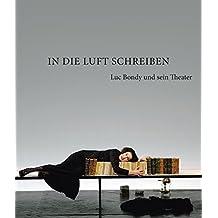 In die Luft schreiben: Luc Bondy und sein Theater