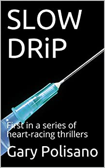 SLOW DRiP: First in a series of heart-racing thrillers by [Polisano, Gary]