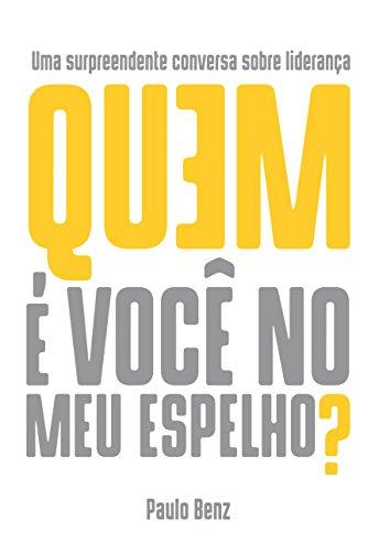 Quem é você no meu espelho?: Uma surpreendente conversa sobre liderança. (Portuguese Edition)