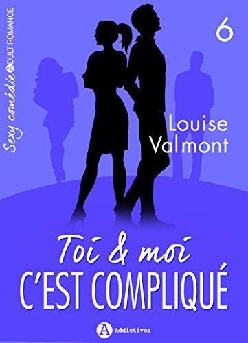 Toi et moi : c'est compliqué, vol. 6 par Louise  Valmont