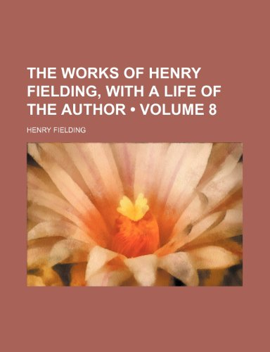 The Works of Henry Fielding, With a Life of the Author (Volume 8)