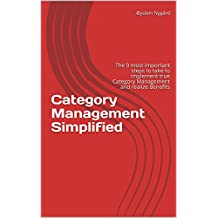 Category Management Simplified: The 9 most important steps to take to implement true Category Management and realize Benefits (Procurement Simplified Book 1) (English Edition)
