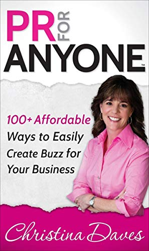PR for Anyone: 100+ Affordable Ways to Easily Create Buzz for Your Business (English Edition)