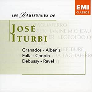 Les Rarissimes de José Iturbi : Granados, Albeniz, Ravel, Chopin, Debussy