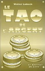 Le tao de l'argent : Votre attitude spirituelle face à l'argent comme un moyen de transformation personnelle et sociale
