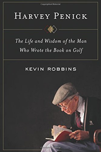 Harvey Penick: The Life and Wisdom of the Man Who Wrote the Book on Golf by Kevin Robbins (2016-04-05)