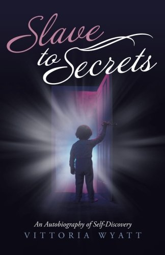 Slave to Secrets: An Autobiography of Self Discovery
