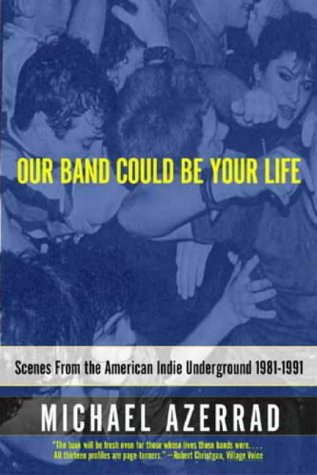 our-band-could-be-your-life-scenes-from-the-american-indie-underground-scenes-from-the-american-indi