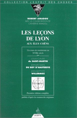 LES LECONS DE LYON AUX ELUS COENS. Un cours de martinisme au XVIIIème siècle, Edition complète d'après les manuscrits originaux