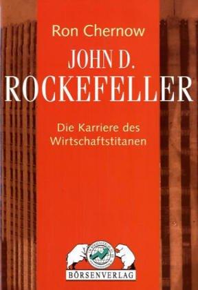 John D. Rockefeller. Die Karriere des Wirtschaftstitanen