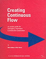Creating Continuous Flow: An Action Guide for Managers, Engineers & Production Associates: An Action Guide for Managers, Engineers and Production Associates