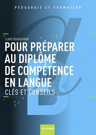 Pour préparer au diplôme de compétence en langue : Clés et conseils
