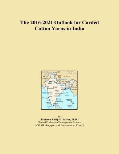 the-2016-2021-outlook-for-carded-cotton-yarns-in-india
