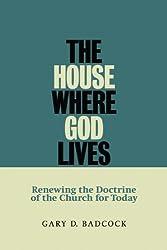 The House Where God Lives: The Doctrine of the Church