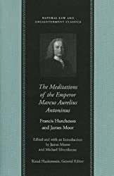 The Meditations of the Emperor Marcus Aurelius Antoninus (Natural Law and Enlightenment Classics) (Natural Law Cloth) by Francis Hutcheson (2008-05-14)