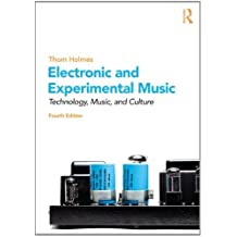 Electronic and Experimental Music: Technology, Music, and Culture: Written by Thom Holmes, 2012 Edition, (4) Publisher: Routledge [Paperback]