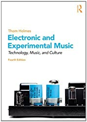 Electronic and Experimental Music: Technology, Music, and Culture by Thom Holmes (2012-03-30)