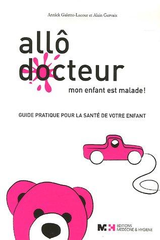 Allô docteur : Mon enfant est malade ! par Annick Galetto-Lacour, Alain Gervaix
