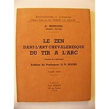 Le Zen dans l'art chevaleresque du tir à l'arc : Trad. de l'allemand