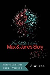 Indelible Lovin' - Max & Jane's Story Vol. 2 (Indelible Love Series Book 4) (English Edition)